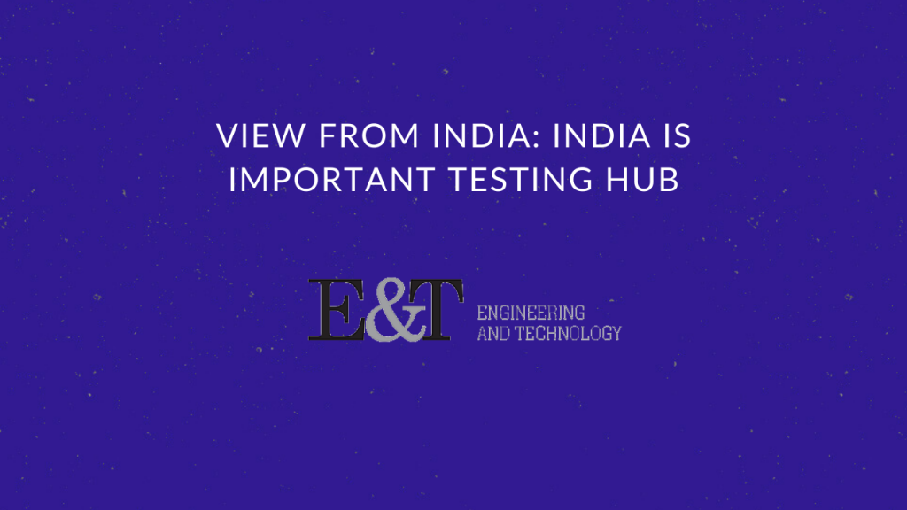 View from India: India is important testing hub