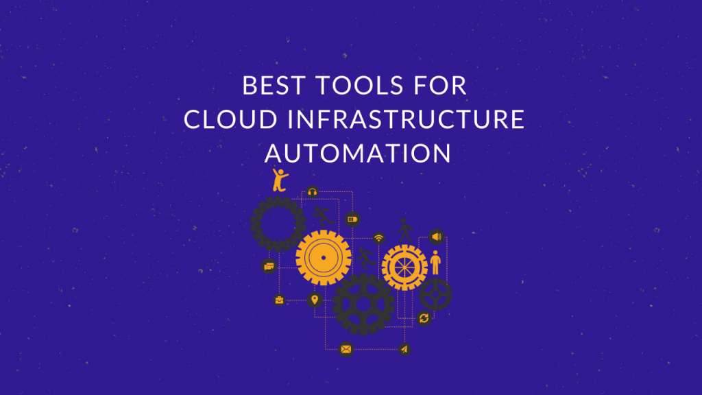 Best Tools for Cloud Infrastructure Automation
