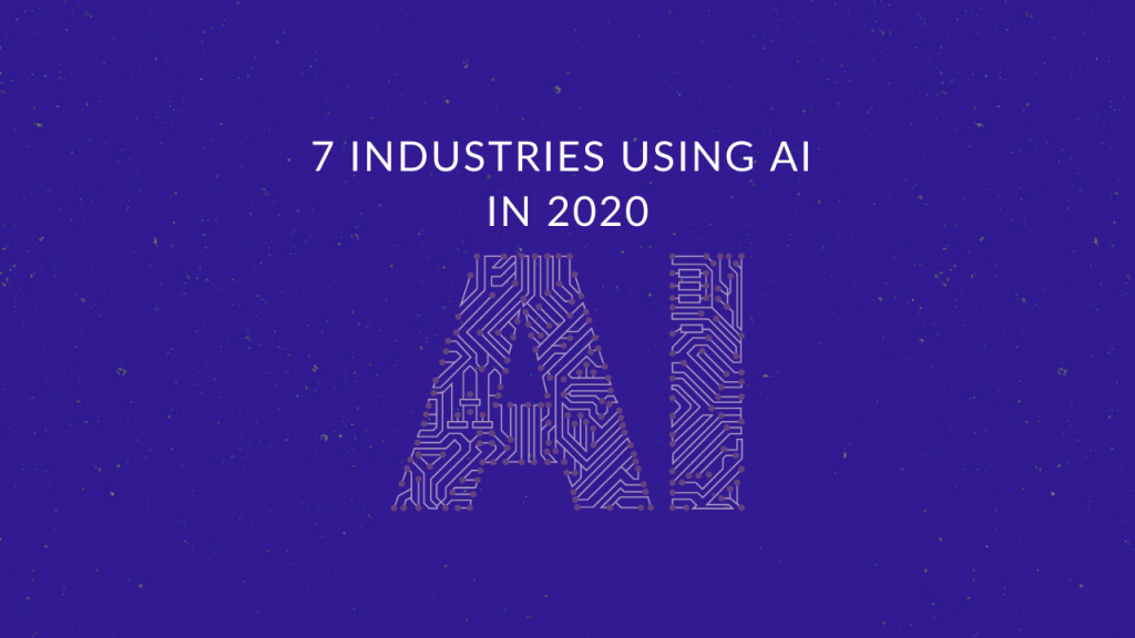 7 Industries Using AI in 2020