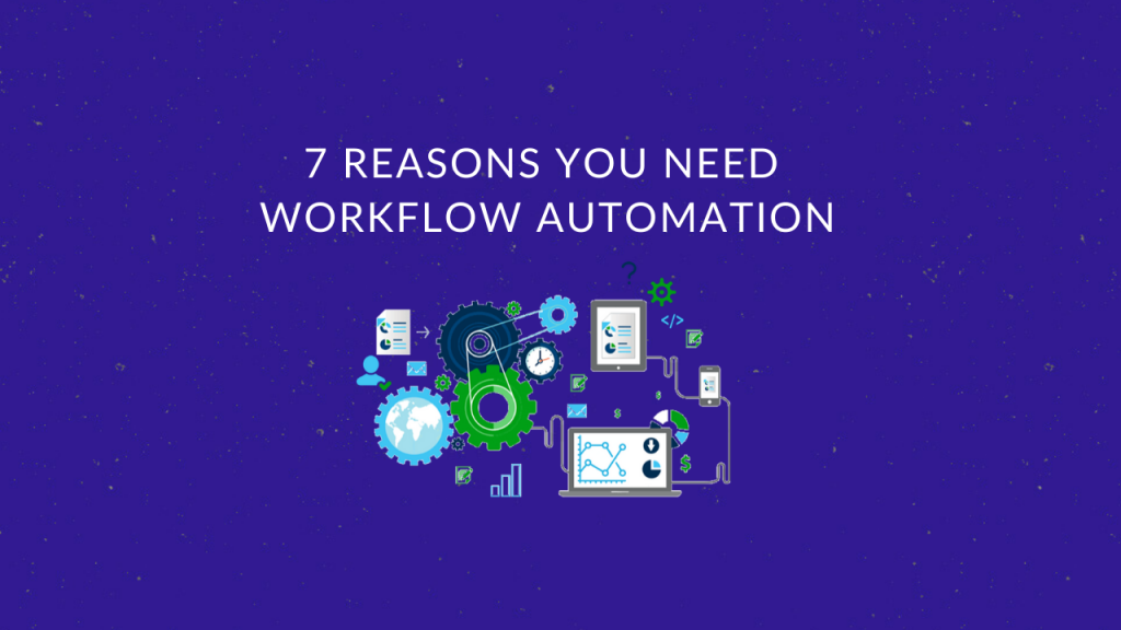 7 Reasons you need workflow automation